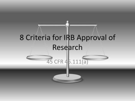 8 Criteria for IRB Approval of Research 45 CFR 46.111(a)