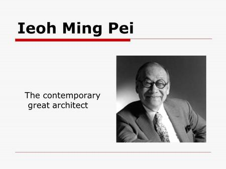 Ieoh Ming Pei The contemporary great architect. Early life and education  Chinese name: 貝聿銘  born in Guangzhou, Guangdong Province, China  April 26,