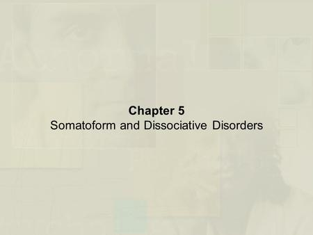 Chapter 5 Somatoform and Dissociative Disorders. Somatoform Disorders Soma – Meaning Body –Preoccupation with health and/or body appearance and functioning.