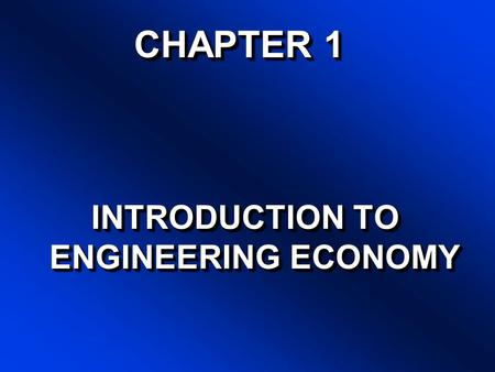 CHAPTER 1 INTRODUCTION TO ENGINEERING ECONOMY WHAT IS ECONOMICS ? The study of: –How to allocate resources effficiently to satisfy unlimited human wants.