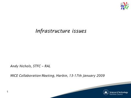 1 Infrastructure issues Andy Nichols, STFC – RAL MICE Collaboration Meeting, Harbin, 13-17th January 2009.