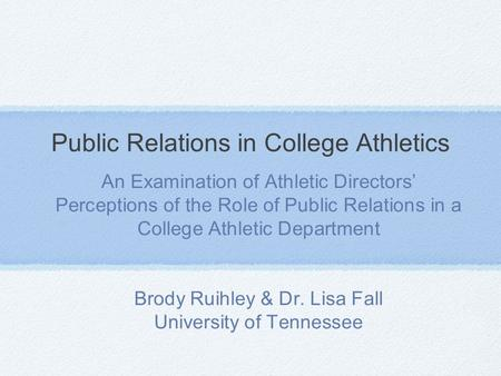 Public Relations in College Athletics An Examination of Athletic Directors' Perceptions of the Role of Public Relations in a College Athletic Department.