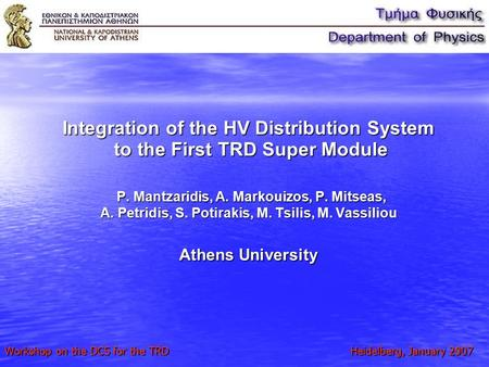 1 Integration of the HV Distribution System to the First TRD Super Module P. Mantzaridis, A. Markouizos, P. Mitseas, A. Petridis, S. Potirakis, M. Tsilis,