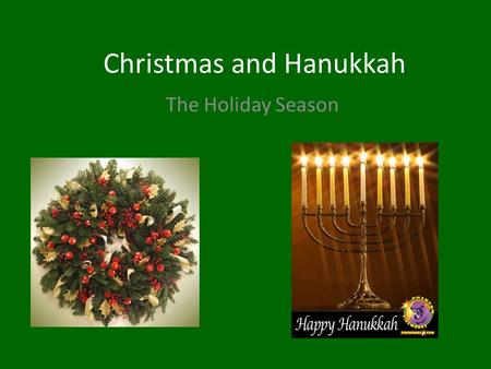 Christmas and Hanukkah The Holiday Season. Starting Questions 1.What is Christmas? Have you ever heard any stories about Christmas before? Share. 2. What.