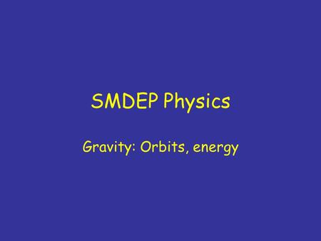SMDEP Physics Gravity: Orbits, energy. Ch 6, #27 (b) only: mass of stars? 1.9x10 28 kg 2.9x10 26 kg 3.5x10 26 kg 4.5x10 24 kg 5.Other 6.Didn't finish.
