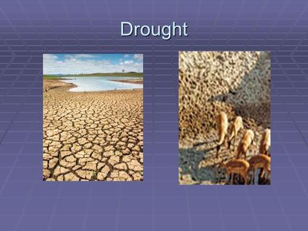 Drought. What is Drought  Drought is a normal, recurrent feature of climate  Originates from precipitation deficiency over extended period of time,