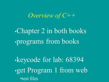 Overview of C++ Chapter 2 in both books programs from books keycode for lab: 68394 get Program 1 from web test files.