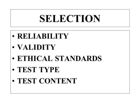 SELECTION RELIABILITY VALIDITY ETHICAL STANDARDS TEST TYPE TEST CONTENT.