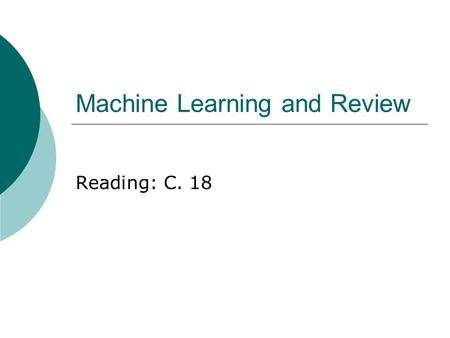 Machine Learning and Review Reading: C. 18. 2 Bayesian Approach  Each observed training example can incrementally decrease or increase probability of.