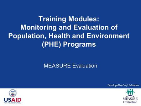 Training Modules: Monitoring and Evaluation of Population, Health and Environment (PHE) Programs MEASURE Evaluation [COMMENTS, NOTES, AND INSTRUCTIONS.