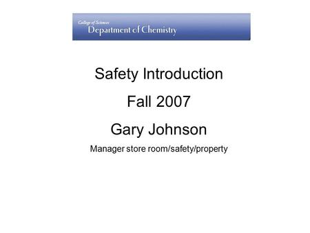 Safety Introduction Fall 2007 Gary Johnson Manager store room/safety/property.