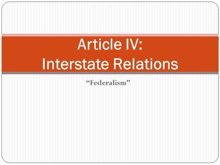 """Federalism"" Article IV: Interstate Relations. Why are ""Interstate Relations"" Important? Can you think of examples? What if Ohioans were not allowed to."
