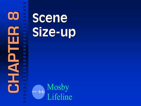 SceneSize-up CHAPTER 8. The first step in any patient evaluation is scene size-up!