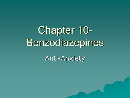 Chapter 10- Benzodiazepines Anti-Anxiety. Intro  Introduced in 1960s  Quickly replaced barbiturates  12 are used in the US Page113  Treat insomnia,
