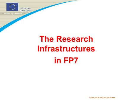 Research Infrastructures The Research Infrastructures in FP7.