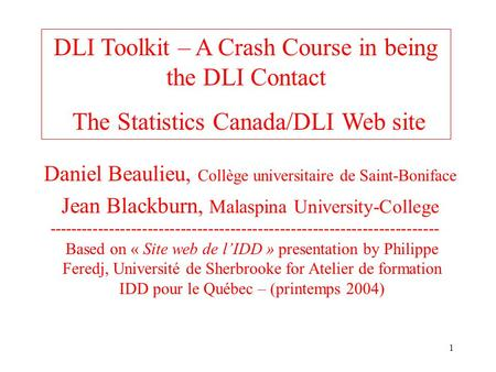 1 Daniel Beaulieu, Collège universitaire de Saint-Boniface Jean Blackburn, Malaspina University-College DLI Toolkit – A Crash Course in being the DLI Contact.