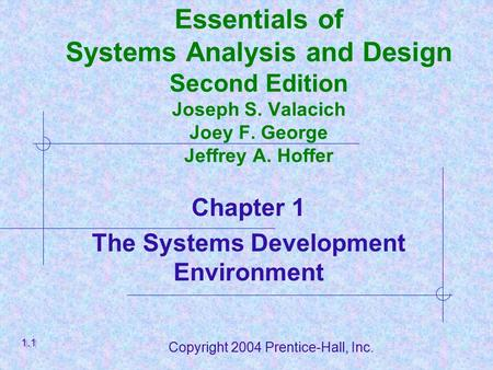 Copyright 2004 Prentice-Hall, Inc. Essentials of Systems Analysis and Design Second Edition Joseph S. Valacich Joey F. George Jeffrey A. Hoffer Chapter.