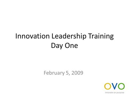 Innovation Leadership Training Day One February 5, 2009.