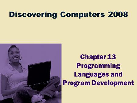 Discovering Computers 2008 Chapter 13 Programming Languages and Program Development.