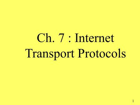 1 Ch. 7 : Internet Transport Protocols. Transport Layer Our goals: r understand principles behind transport layer services: m Multiplexing / demultiplexing.