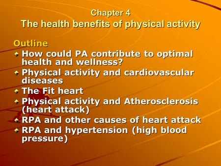 Chapter 4 The health benefits of physical activity Outline How could PA contribute to optimal health and wellness? Physical activity and cardiovascular.