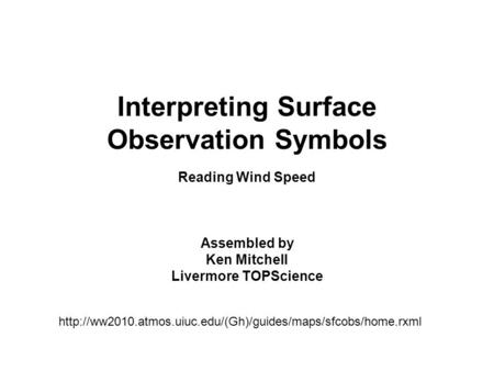 Interpreting Surface Observation Symbols Reading Wind Speed Assembled by Ken Mitchell Livermore TOPScience