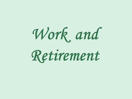 Work and Retirement. An important issue pertaining to aging and work is retirement. But what is retirement?