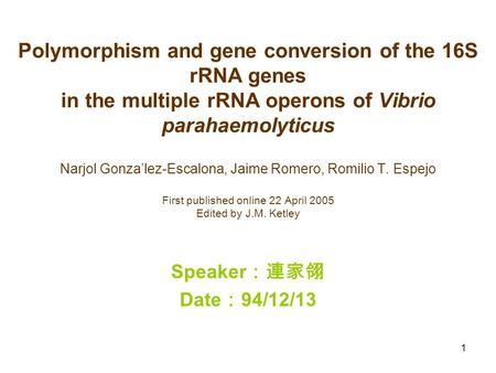 1 Polymorphism and gene conversion of the 16S rRNA genes in the multiple rRNA operons of Vibrio parahaemolyticus Narjol Gonza'lez-Escalona, Jaime Romero,