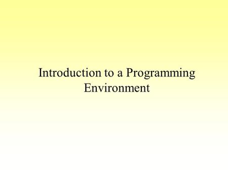 Introduction to a Programming Environment