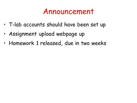 Announcement T-lab accounts should have been set up Assignment upload webpage up Homework 1 released, due in two weeks.