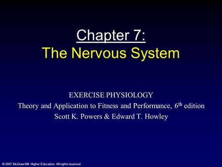 © 2007 McGraw-Hill Higher Education. All rights reserved. Chapter 7: The Nervous System EXERCISE PHYSIOLOGY Theory and Application to Fitness and Performance,