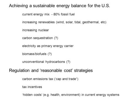 Achieving a sustainable energy balance for the U.S. current energy mix - 80% fossil fuel increasing renewables (wind, solar, tidal, geothermal, etc) increasing.