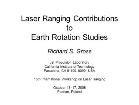 Laser Ranging Contributions to Earth Rotation Studies Richard S. Gross Jet Propulsion Laboratory California Institute of Technology Pasadena, CA 91109–8099,
