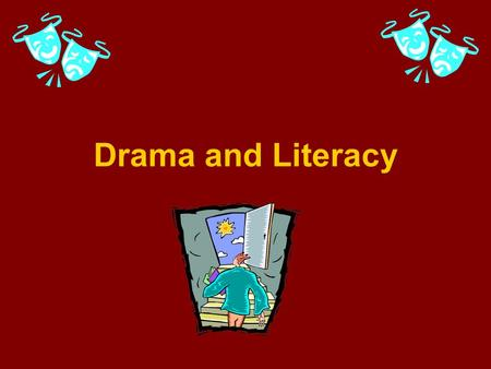 Drama and Literacy. Values Drama Brings Allows children the opportunity to identify themselves Encourages the development of a positive self-concept and.
