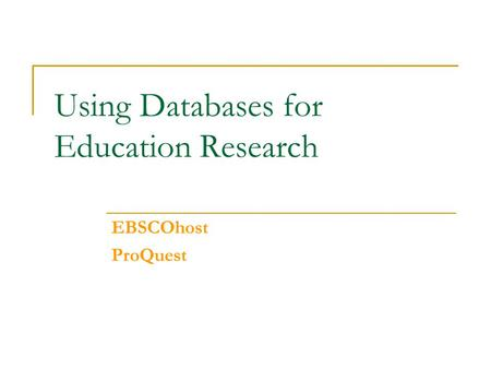 Using Databases for Education Research EBSCOhost ProQuest.