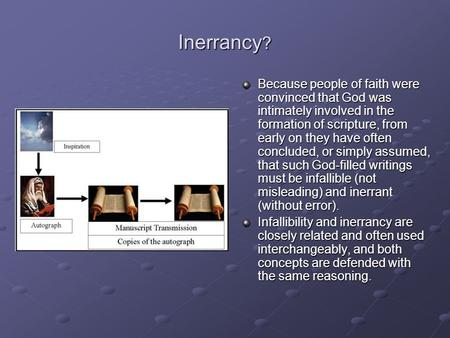 Inerrancy ? Because people of faith were convinced that God was intimately involved in the formation of scripture, from early on they have often concluded,