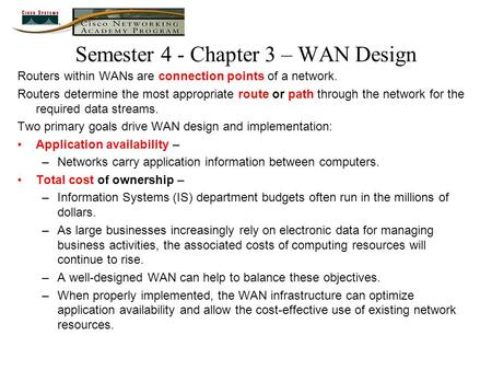 Semester 4 - Chapter 3 – WAN Design Routers within WANs are connection points of a network. Routers determine the most appropriate route or path through.