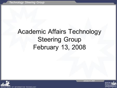 Technology Steering Group January 31, 2007 Academic Affairs Technology Steering Group February 13, 2008.