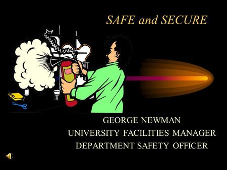 SAFE and SECURE GEORGE NEWMAN UNIVERSITY FACILITIES MANAGER DEPARTMENT SAFETY OFFICER.