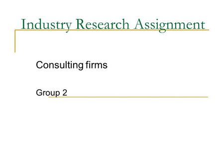 Industry Research Assignment Consulting firms Group 2.