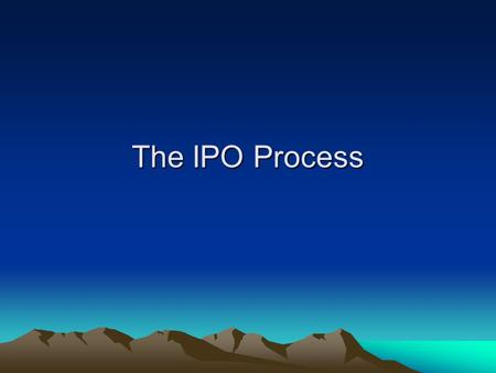 The IPO Process. Why Do Companies Go Public? Fund Growth Plans Currency for M&A Recap (retire debt) Liquidity Employee compensation Enhanced Image –Landlords.