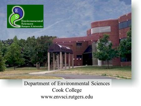 Department of Environmental Sciences Cook College www.envsci.rutgers.edu.