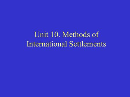 Unit 10. Methods of International Settlements. International money transactions refer to the movement of funds from one country to another. The main reason.