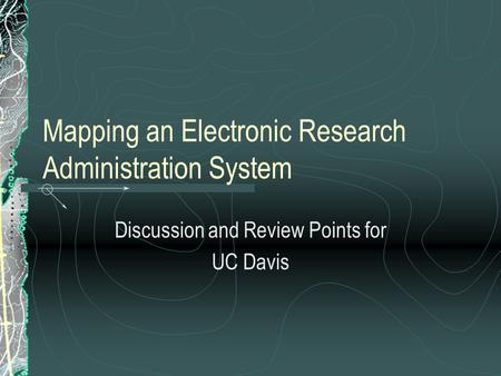Mapping an Electronic Research Administration System Discussion and Review Points for UC Davis.