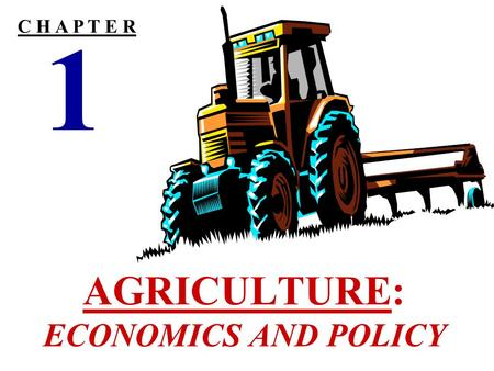 AGRICULTURE: ECONOMICS AND POLICY 1 C H A P T E R.