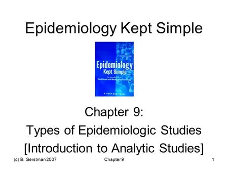 (c) B. Gerstman 2007Chapter 91 Epidemiology Kept Simple Chapter 9: Types of Epidemiologic Studies [Introduction to Analytic Studies]