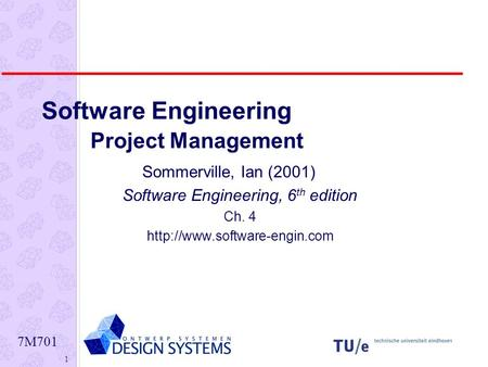 7M701 1 Software Engineering Project Management Sommerville, Ian (2001) Software Engineering, 6 th edition Ch. 4