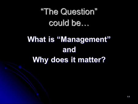 """The Question"" could be… What is ""Management"" and Why does it matter? 1-1."