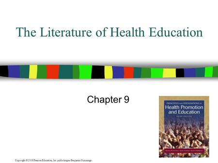 Copyright © 2006 Pearson Education, Inc. publishing as Benjamin Cummings. The Literature of Health Education Chapter 9.