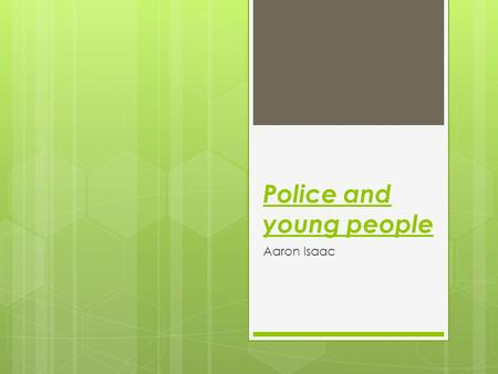 Police and young people Aaron Isaac. Police and Young People  Legislation introduced such as the (powers and Responsibilities) Act 2002, was introduced,